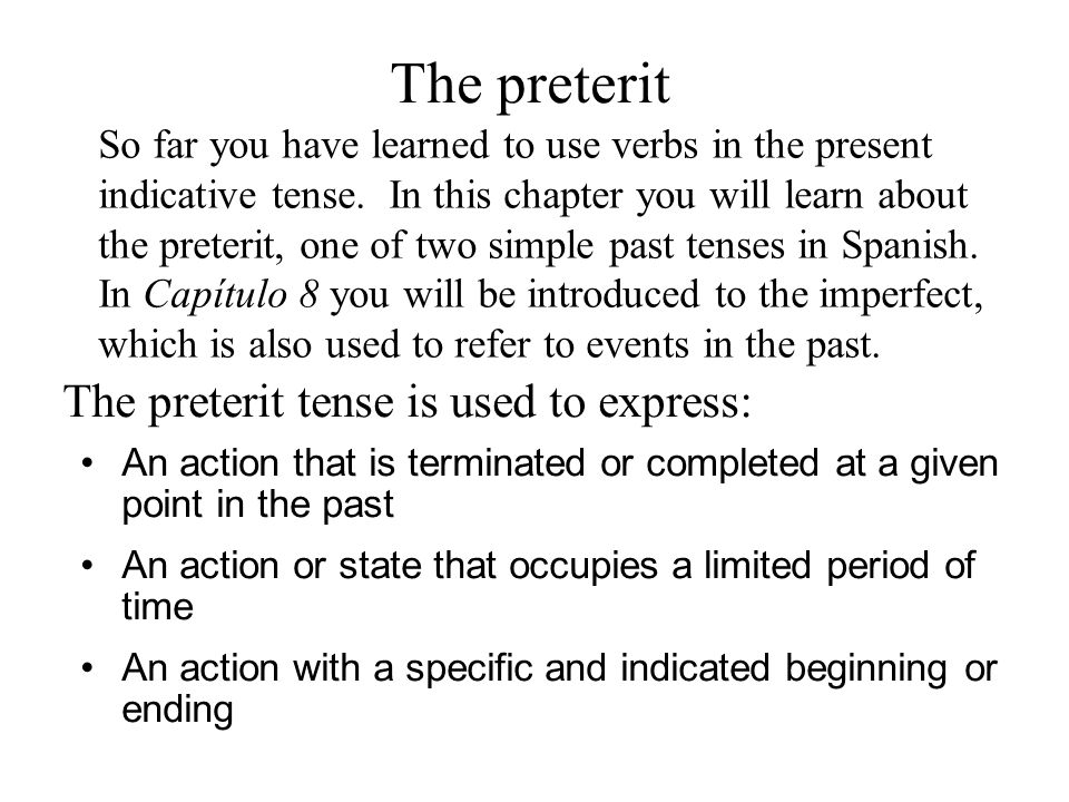 The preterit The preterit tense is used to express: