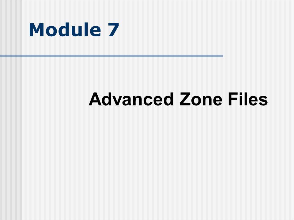 Module 7 Advanced Zone Files