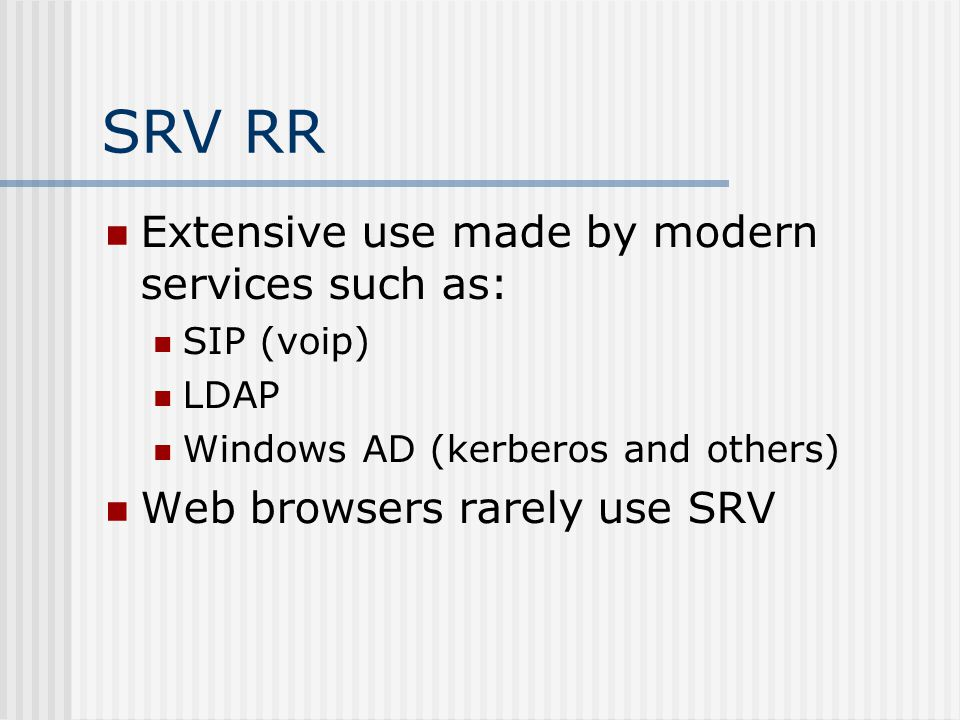 SRV RR Extensive use made by modern services such as: