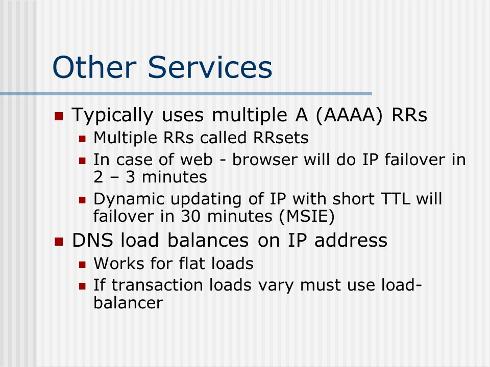 Other Services Typically uses multiple A (AAAA) RRs