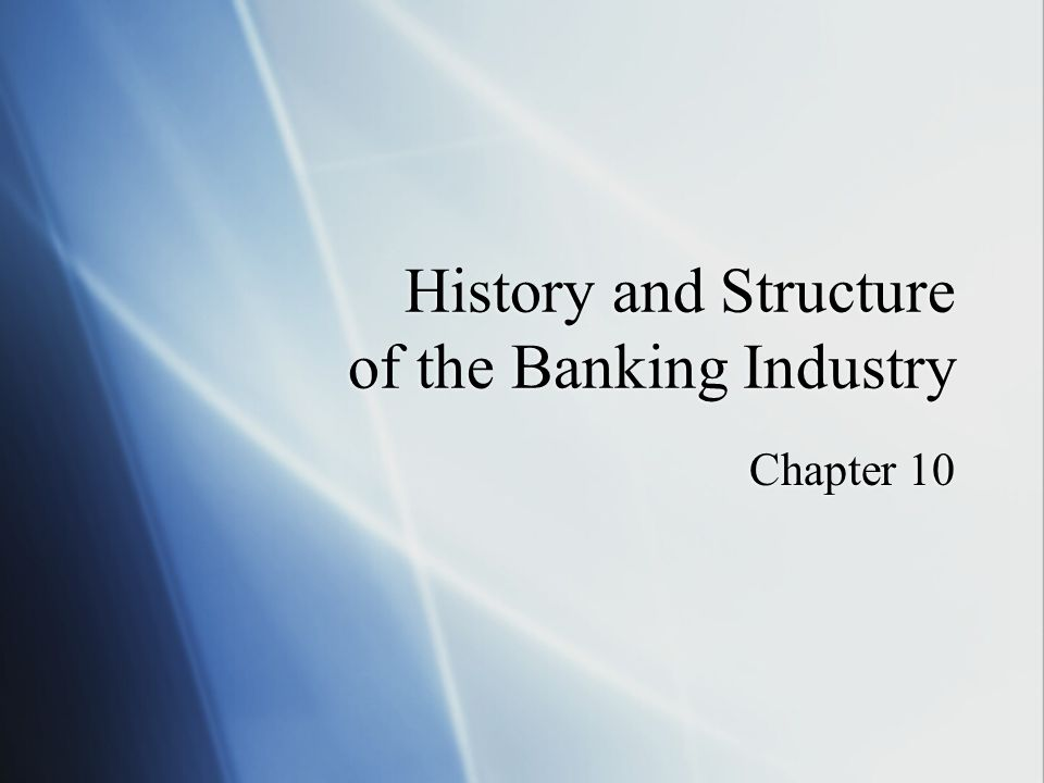History and Structure of the Banking Industry