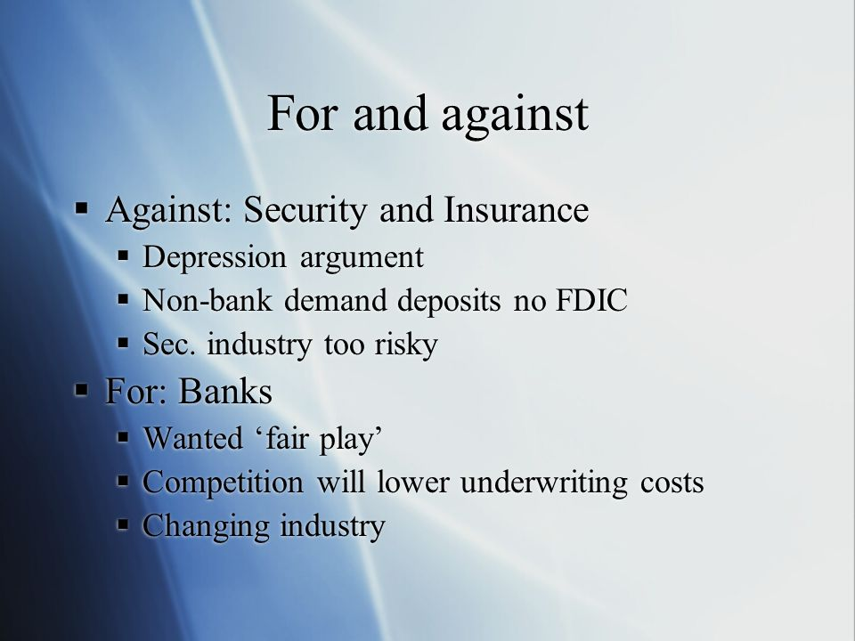 For and against Against: Security and Insurance For: Banks