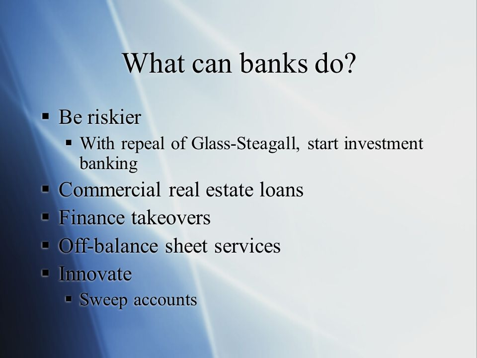 What can banks do Be riskier Commercial real estate loans