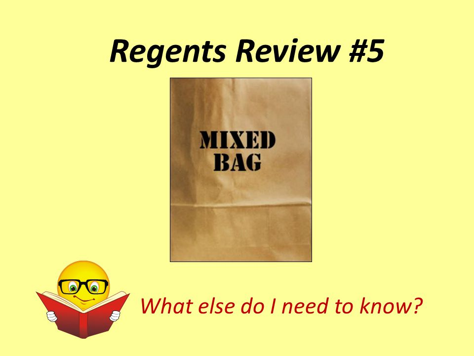 Regents Review #5 What else do I need to know
