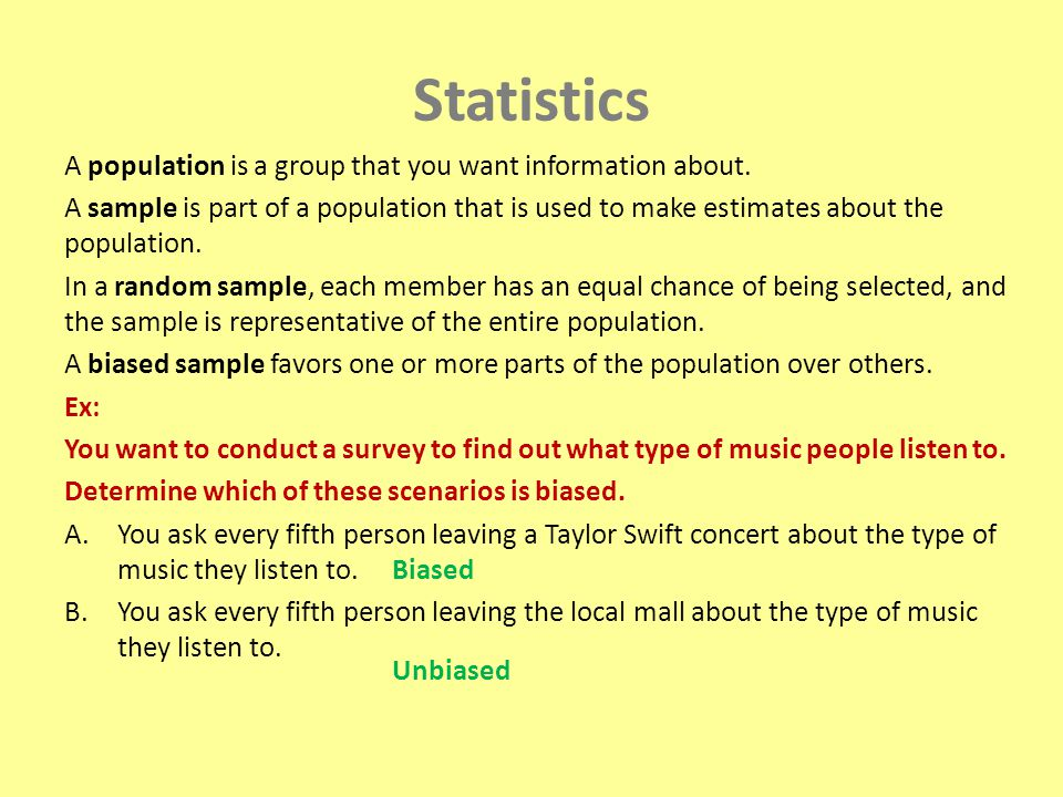 Statistics A population is a group that you want information about.