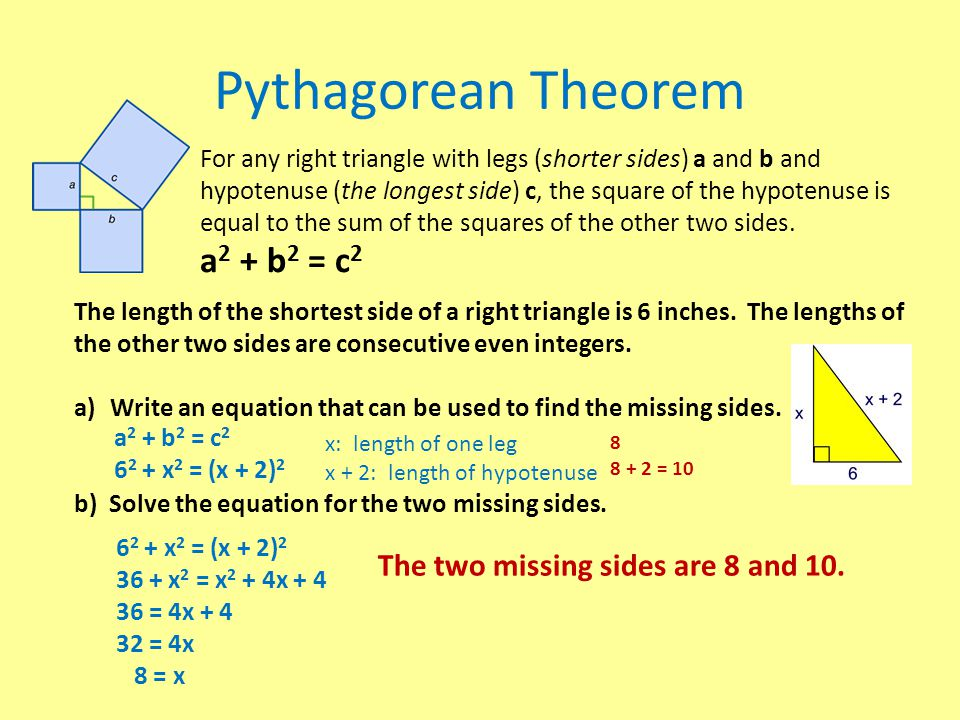 Pythagorean Theorem a2 + b2 = c2 The two missing sides are 8 and 10.