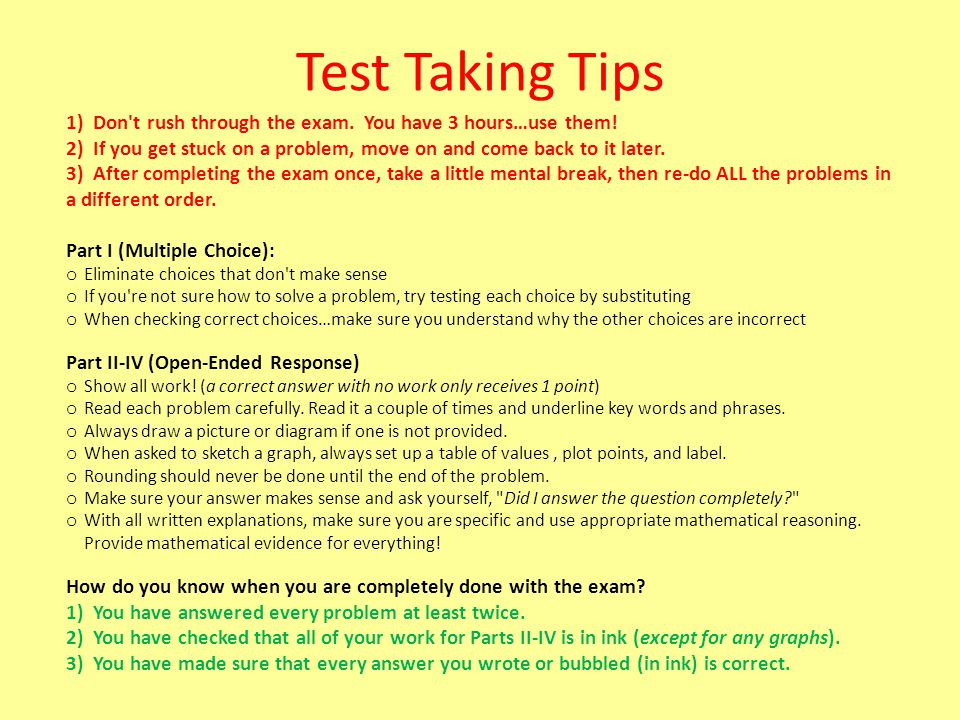 Test Taking Tips 1) Don t rush through the exam. You have 3 hours…use them! 2) If you get stuck on a problem, move on and come back to it later.
