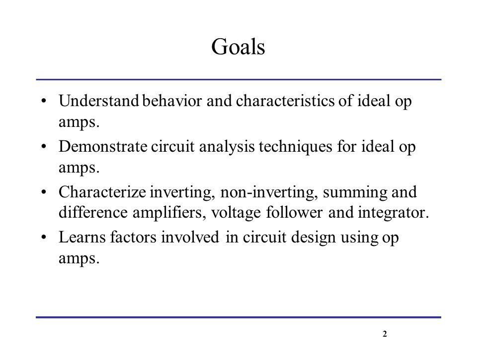 Goals Understand behavior and characteristics of ideal op amps.