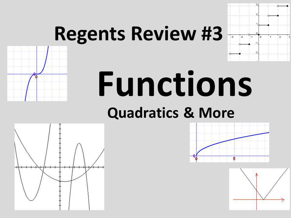 Regents Review #3 Functions Quadratics & More