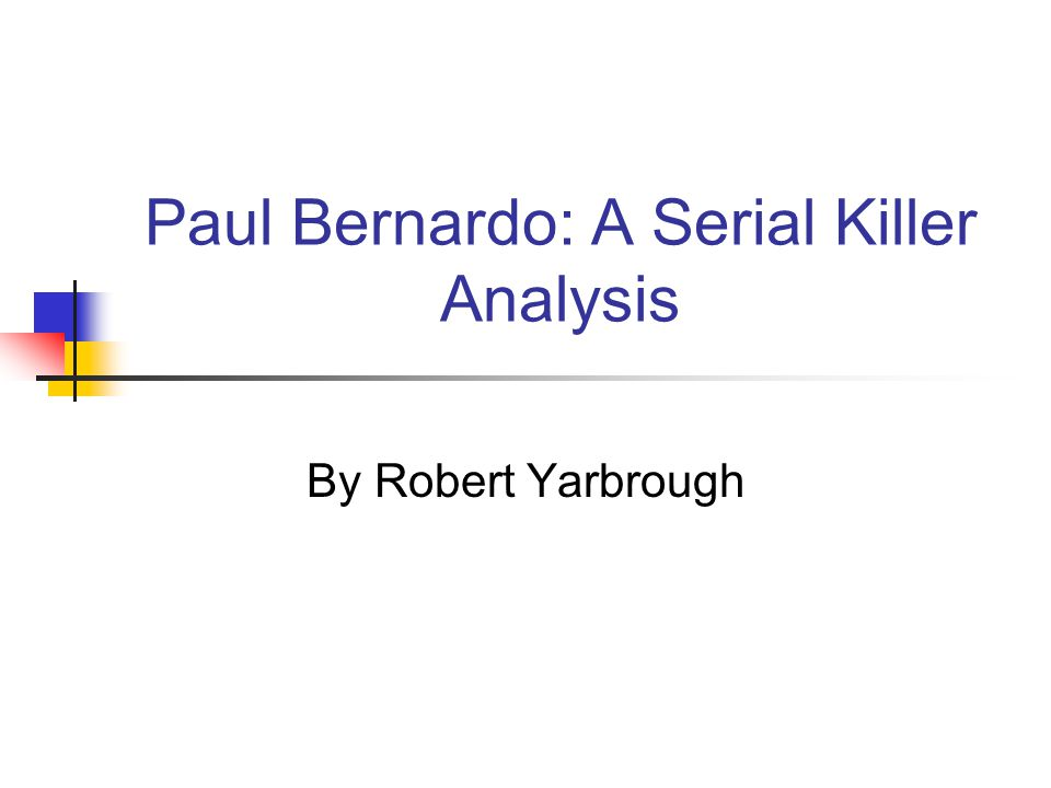 Paul Bernardo: A Serial Killer Analysis