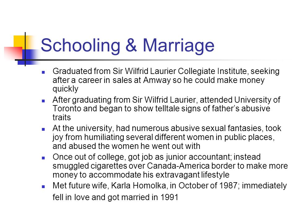 Schooling & Marriage Graduated from Sir Wilfrid Laurier Collegiate Institute, seeking after a career in sales at Amway so he could make money quickly.