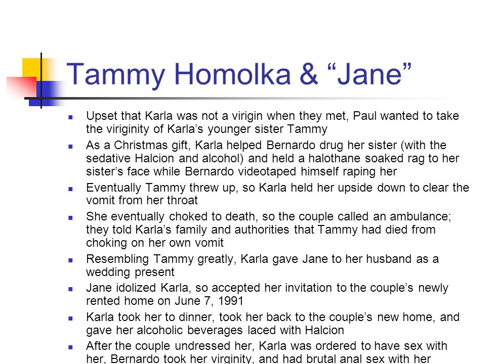 Tammy Homolka & Jane Upset that Karla was not a virigin when they met, Paul wanted to take the viriginity of Karla's younger sister Tammy.