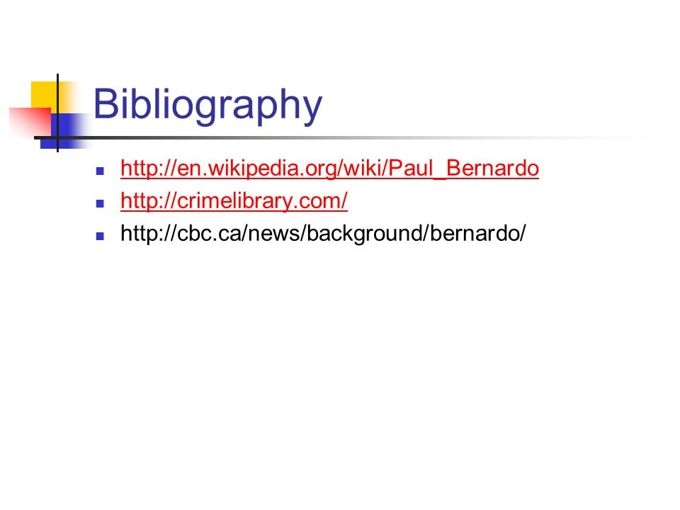 Bibliography http://en.wikipedia.org/wiki/Paul_Bernardo