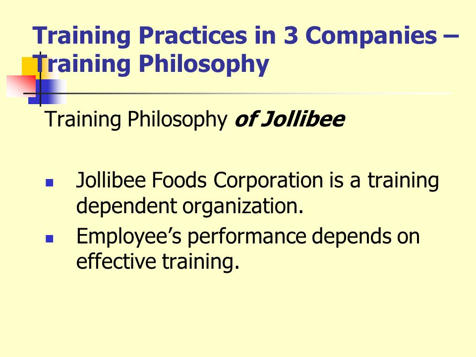 Training Practices in 3 Companies –Training Philosophy