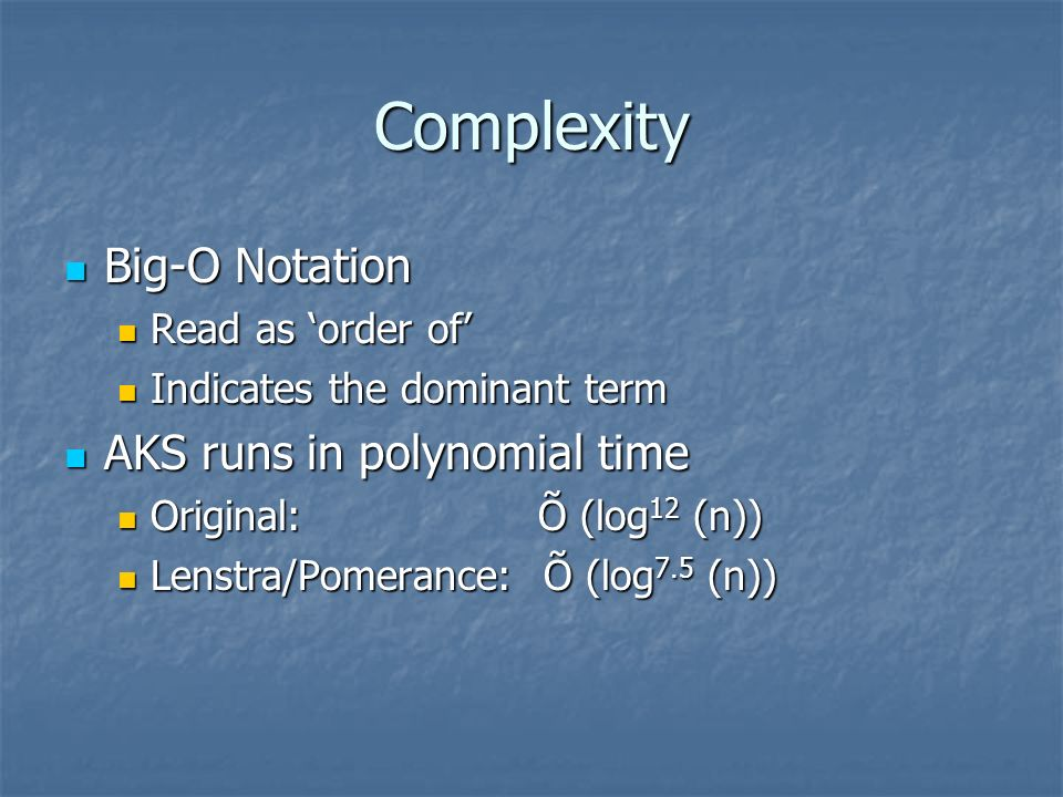 Complexity Big-O Notation AKS runs in polynomial time