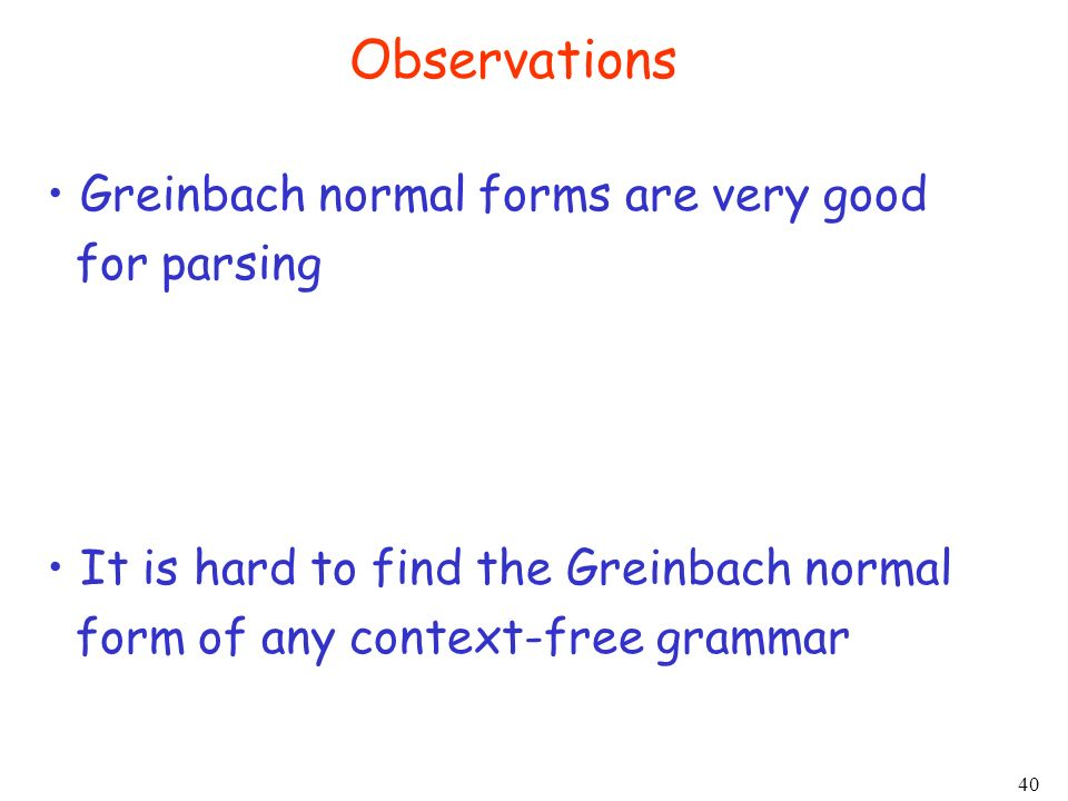 Observations Greinbach normal forms are very good for parsing