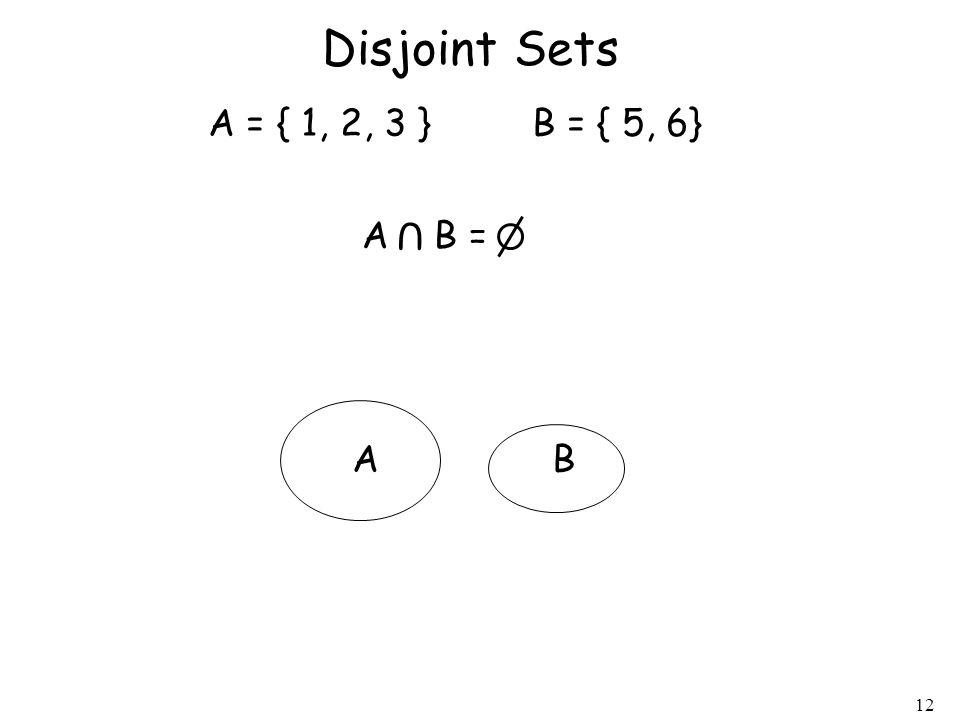Disjoint Sets A = { 1, 2, 3 } B = { 5, 6} A B = U A B