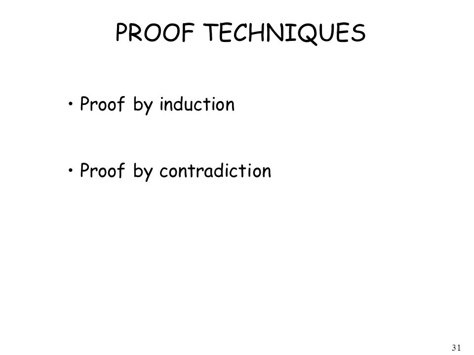 PROOF TECHNIQUES Proof by induction Proof by contradiction
