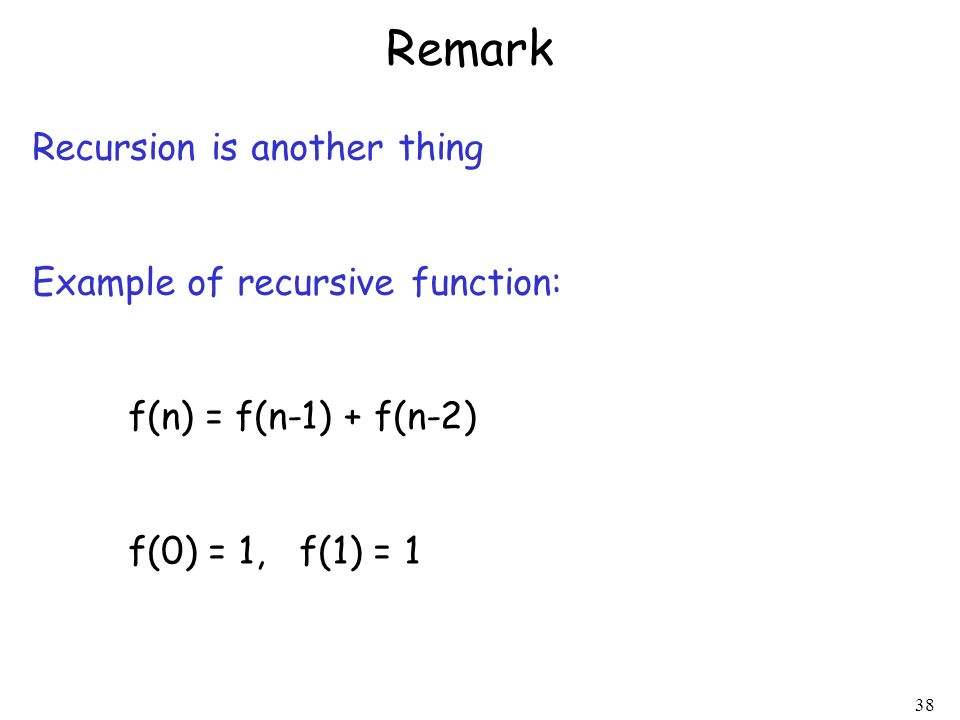Remark Recursion is another thing Example of recursive function: