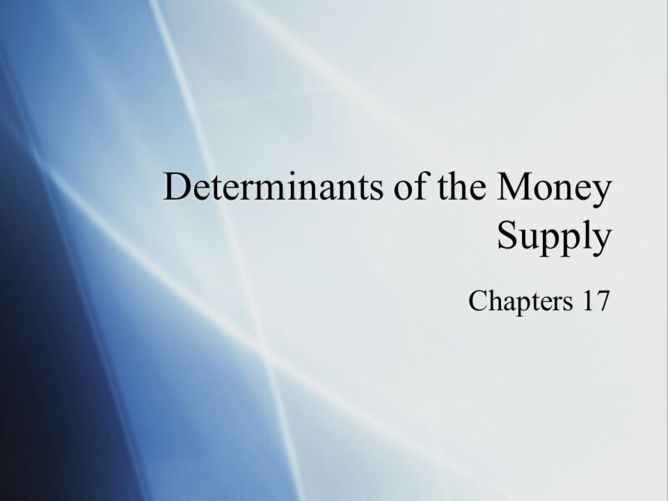 Determinants of the Money Supply