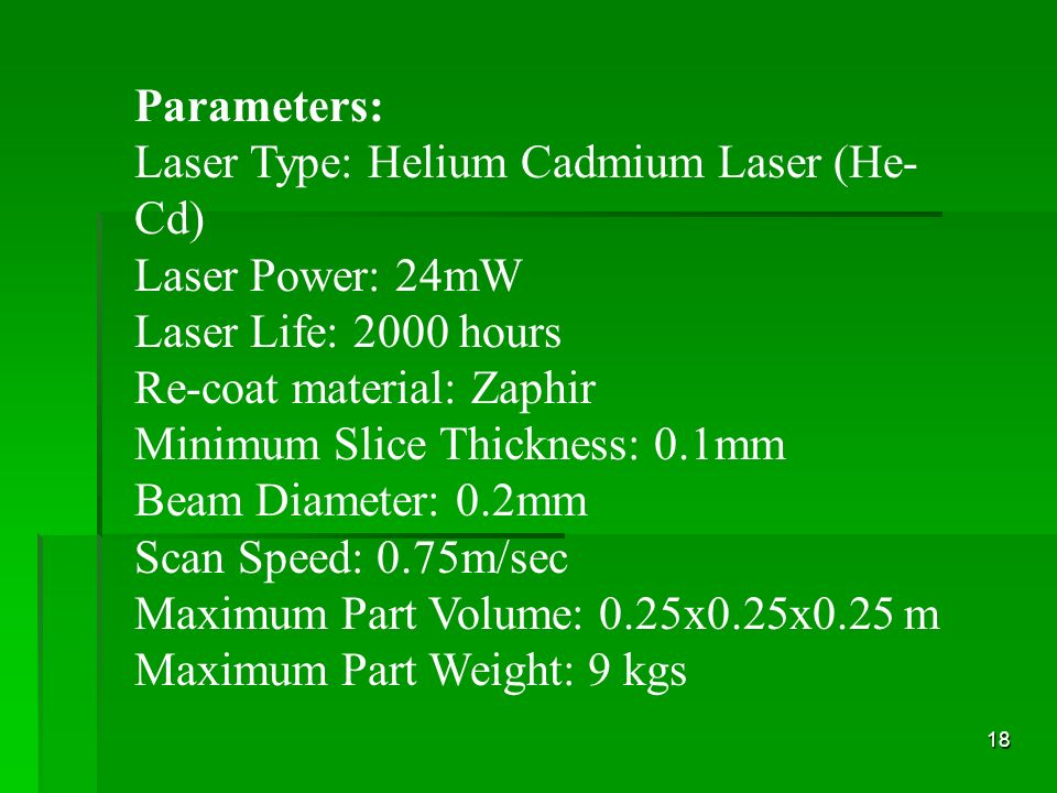 Parameters: Laser Type: Helium Cadmium Laser (He-Cd) Laser Power: 24mW. Laser Life: 2000 hours. Re-coat material: Zaphir.