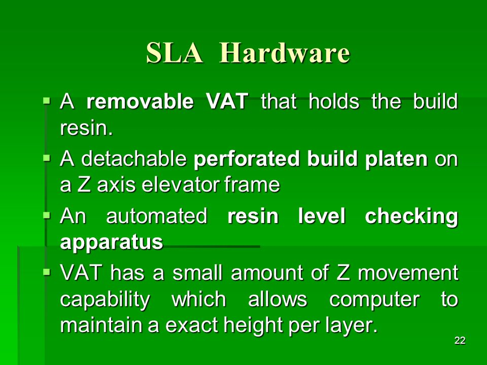 SLA Hardware A removable VAT that holds the build resin.