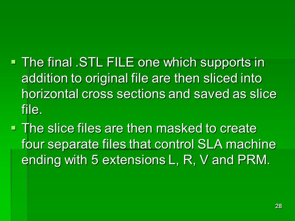 The final .STL FILE one which supports in addition to original file are then sliced into horizontal cross sections and saved as slice file.
