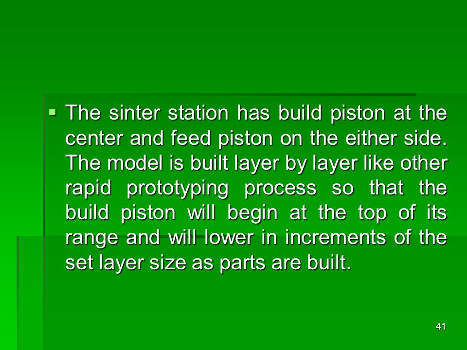 The sinter station has build piston at the center and feed piston on the either side.