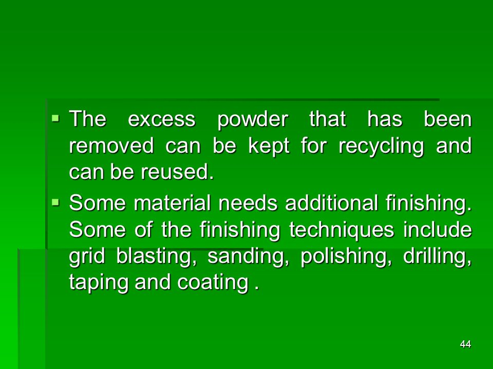 The excess powder that has been removed can be kept for recycling and can be reused.