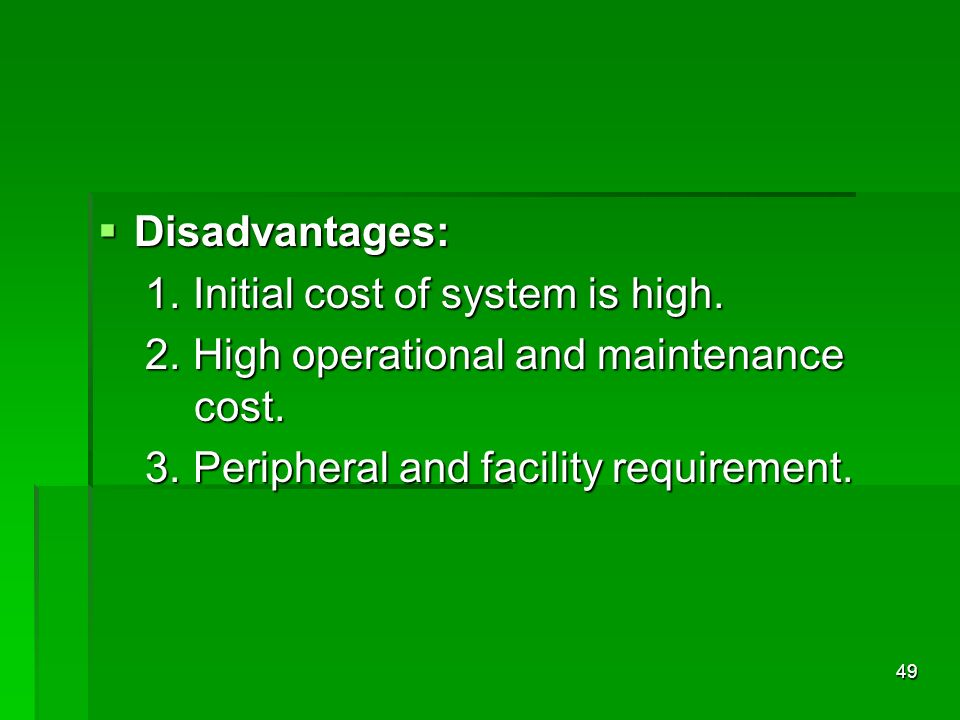 Disadvantages: 1. Initial cost of system is high.