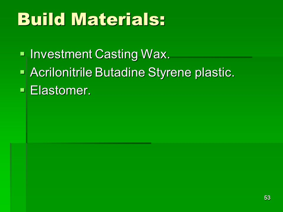 Build Materials: Investment Casting Wax.