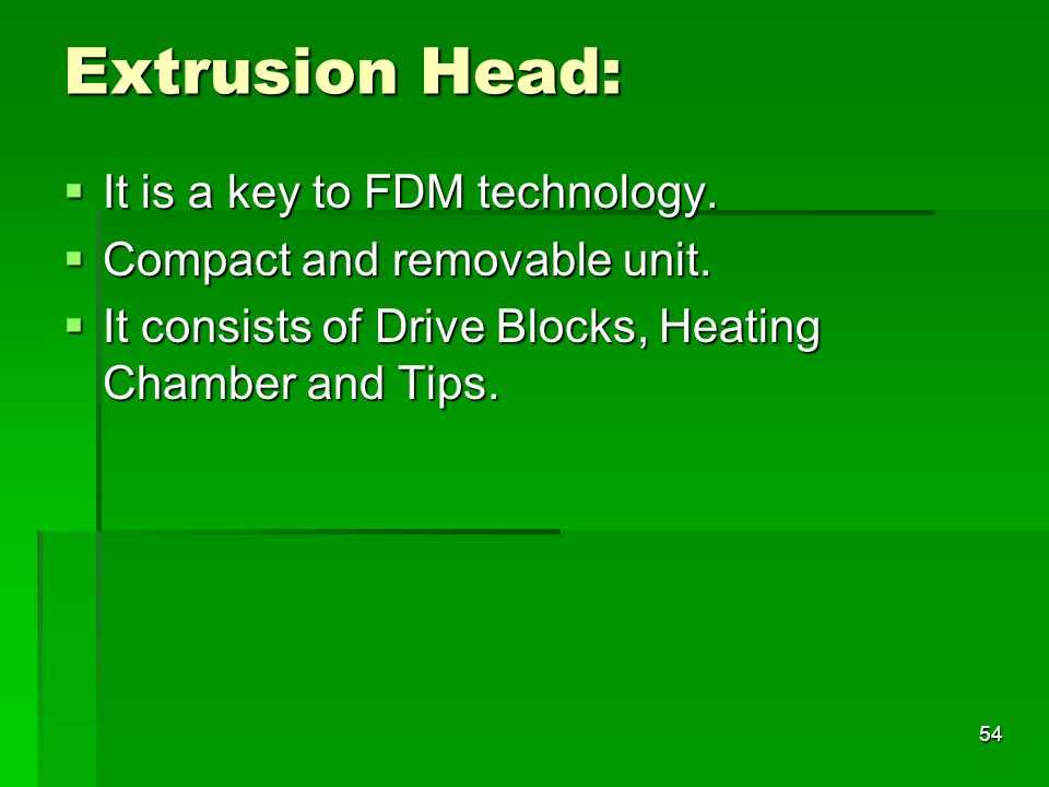 Extrusion Head: It is a key to FDM technology.