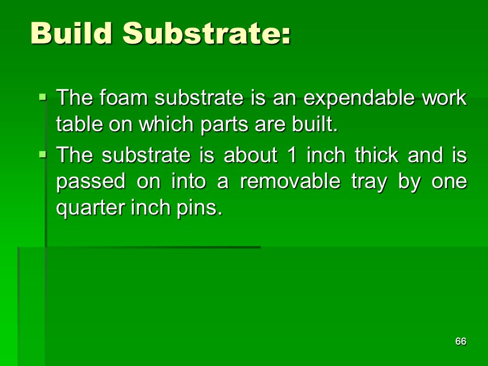 Build Substrate: The foam substrate is an expendable work table on which parts are built.