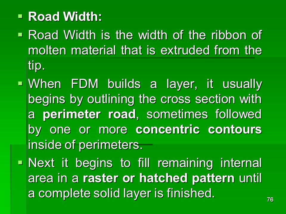 Road Width: Road Width is the width of the ribbon of molten material that is extruded from the tip.