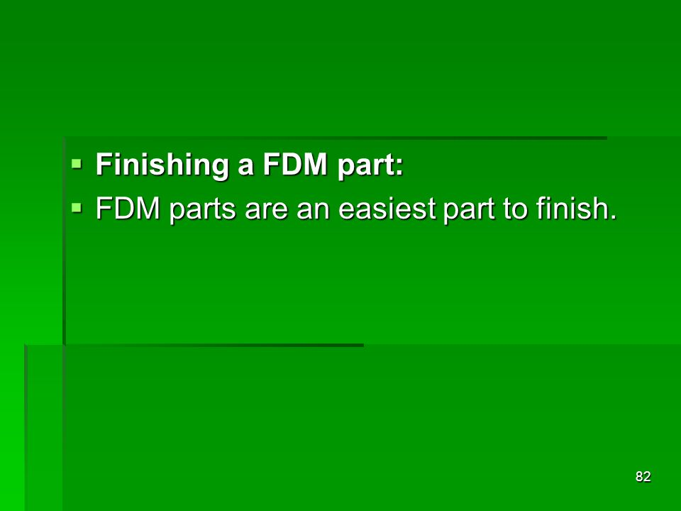 Finishing a FDM part: FDM parts are an easiest part to finish.