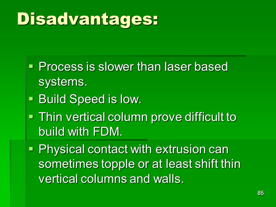 Disadvantages: Process is slower than laser based systems.