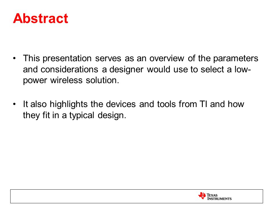 Abstract This presentation serves as an overview of the parameters and considerations a designer would use to select a low-power wireless solution.