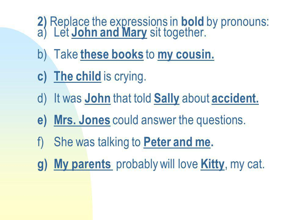2) Replace the expressions in bold by pronouns: