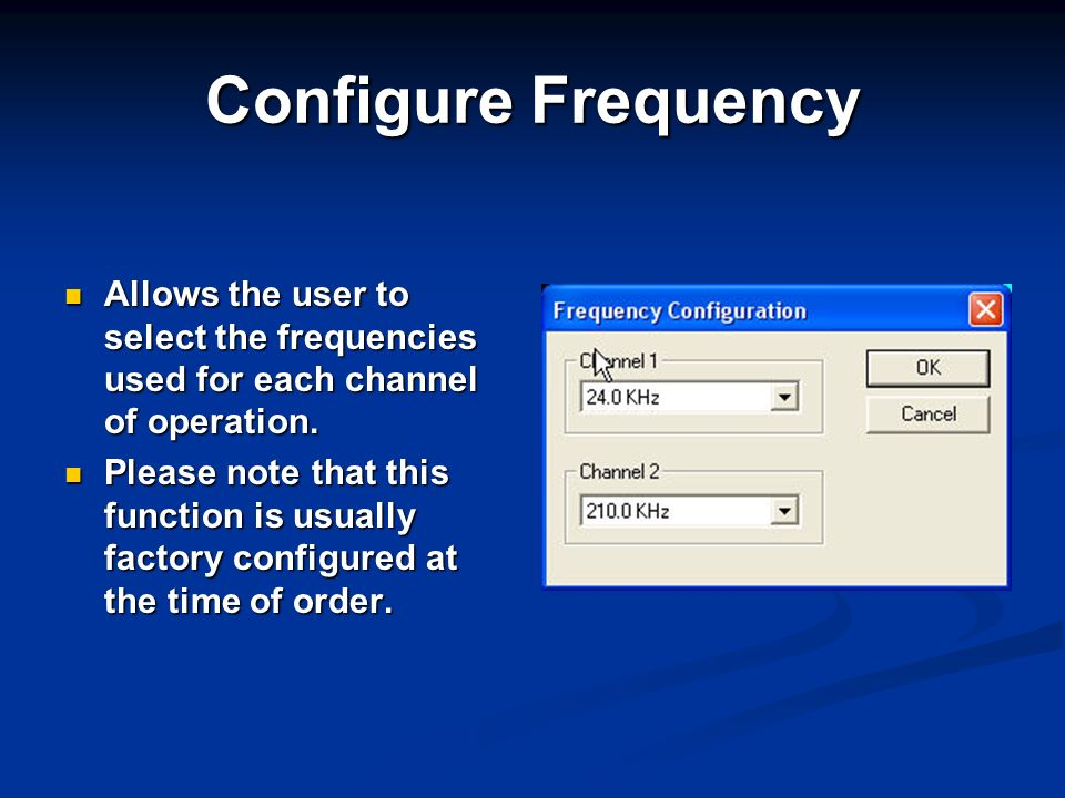 Configure Frequency Allows the user to select the frequencies used for each channel of operation.