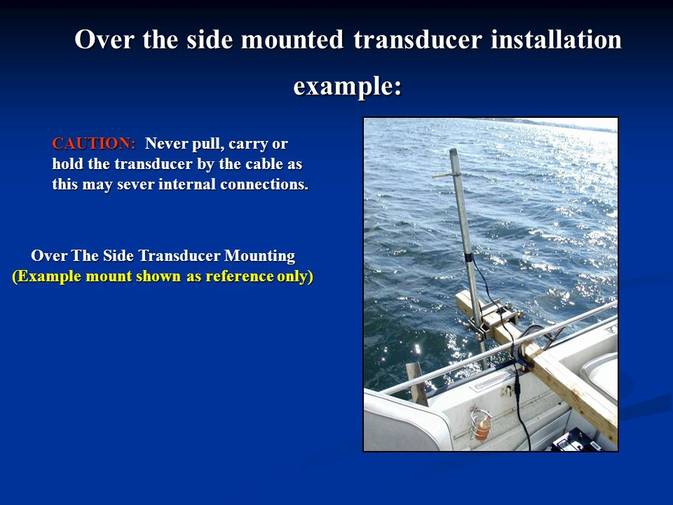 Over the side mounted transducer installation example: