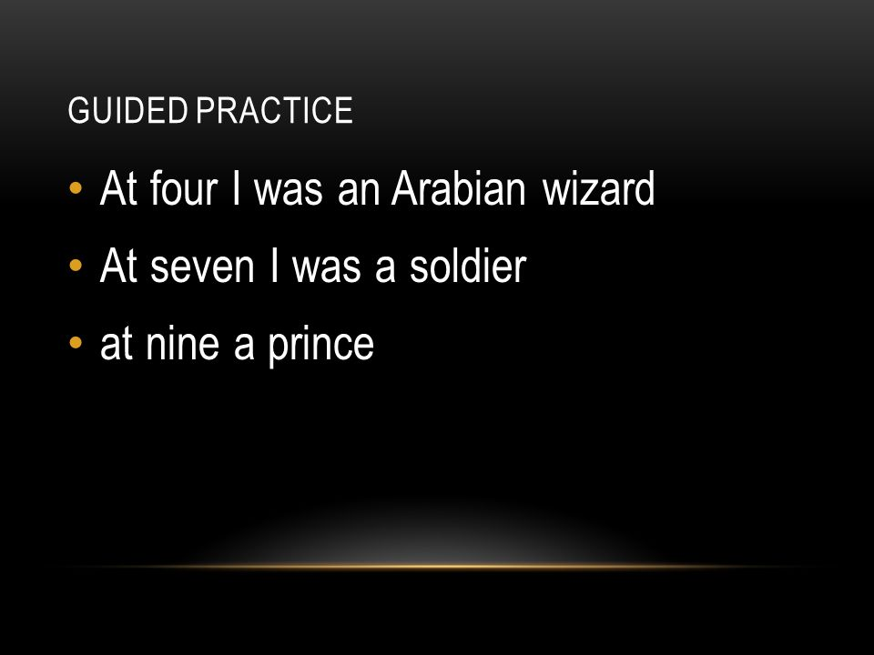 At four I was an Arabian wizard At seven I was a soldier