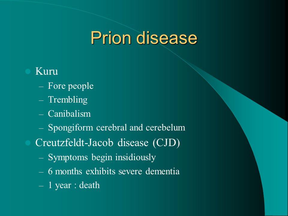 Prion disease Kuru Creutzfeldt-Jacob disease (CJD) Fore people