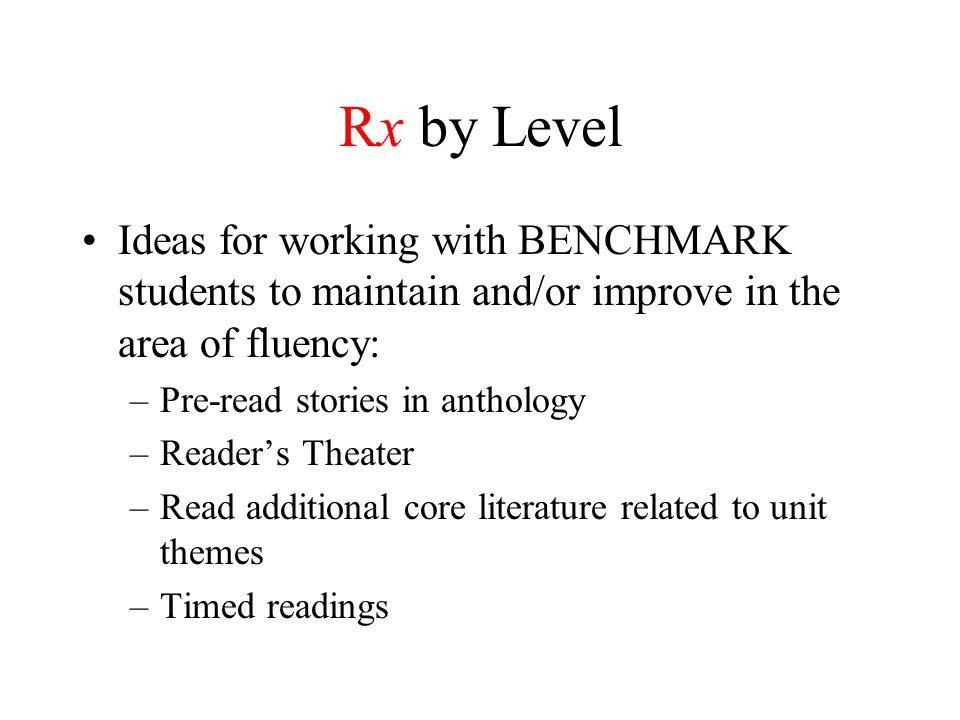 Rx by Level Ideas for working with BENCHMARK students to maintain and/or improve in the area of fluency: