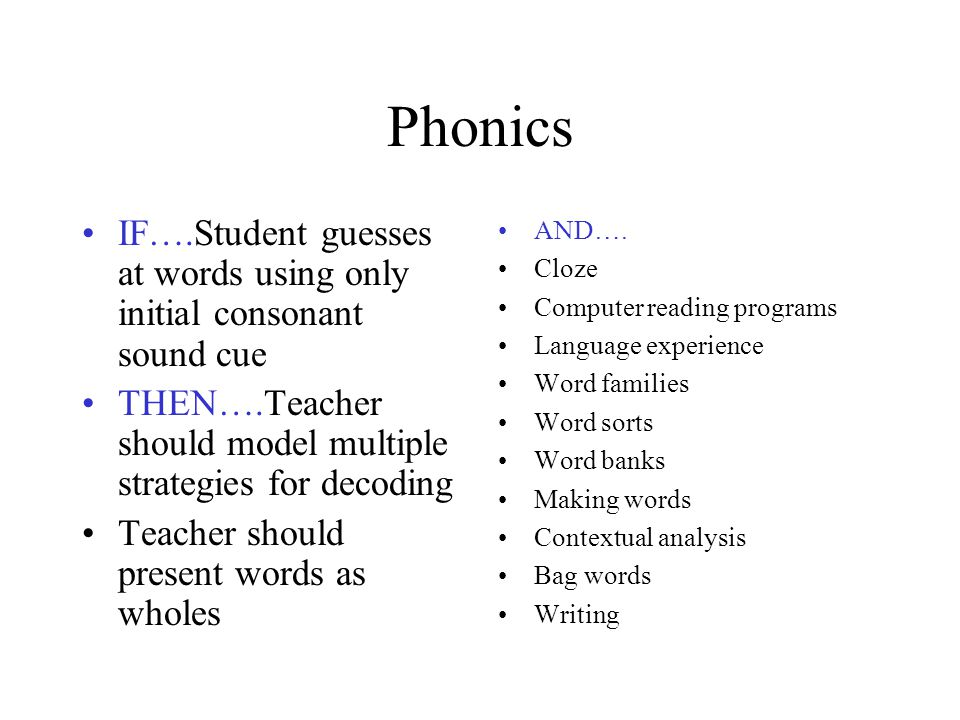 Phonics IF….Student guesses at words using only initial consonant sound cue. THEN….Teacher should model multiple strategies for decoding.