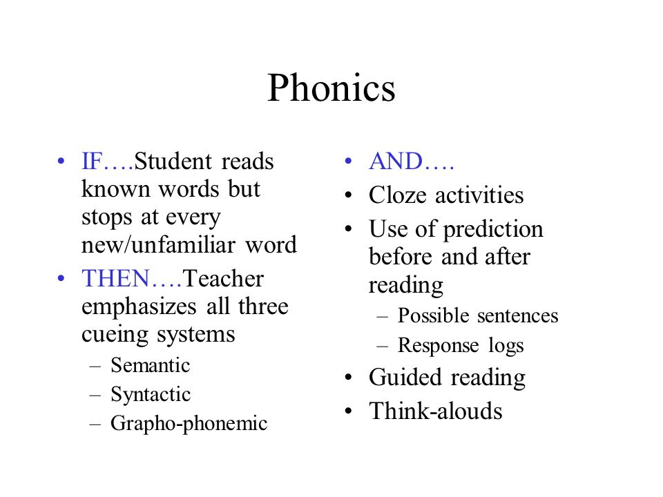 Phonics IF….Student reads known words but stops at every new/unfamiliar word. THEN….Teacher emphasizes all three cueing systems.