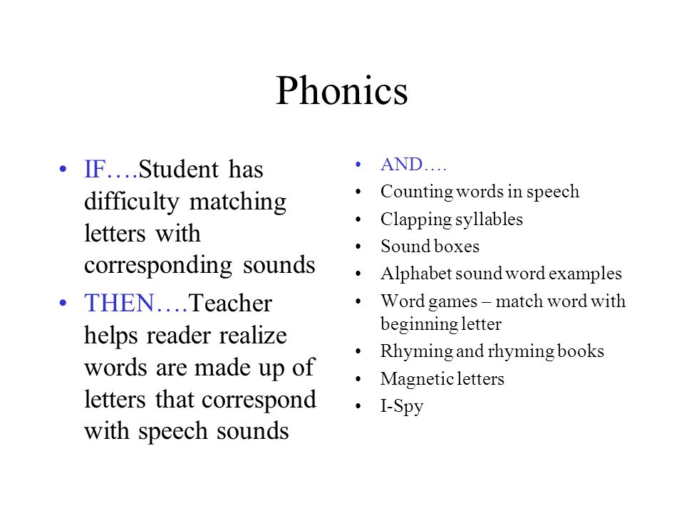 Phonics IF….Student has difficulty matching letters with corresponding sounds.