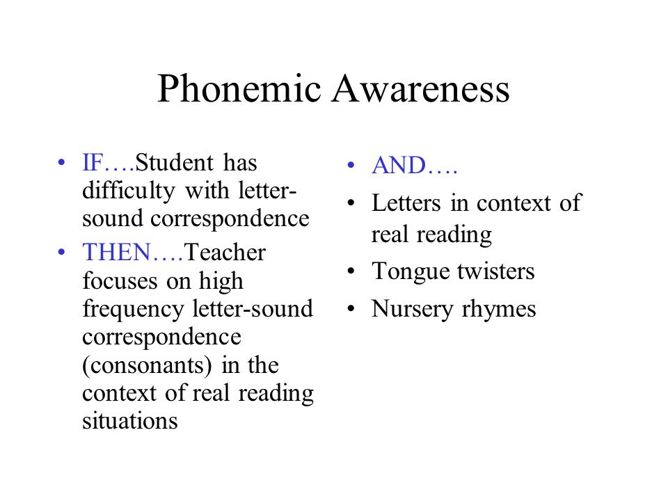 Phonemic Awareness IF….Student has difficulty with letter-sound correspondence.