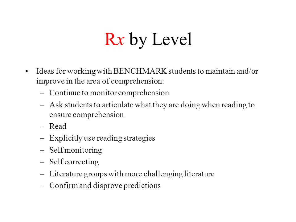 Rx by Level Ideas for working with BENCHMARK students to maintain and/or improve in the area of comprehension: