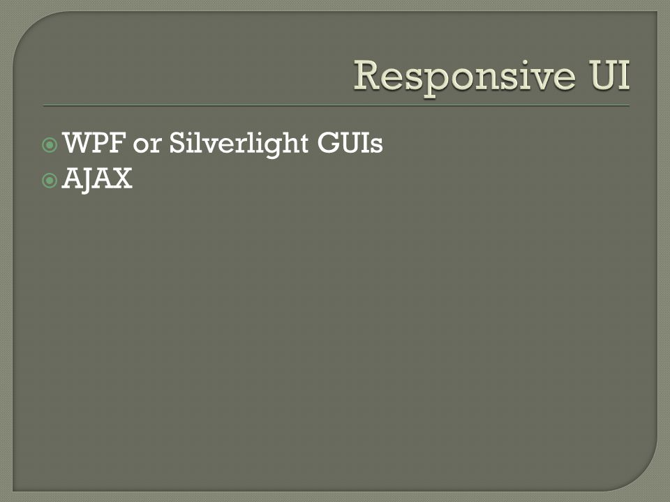Responsive UI WPF or Silverlight GUIs AJAX