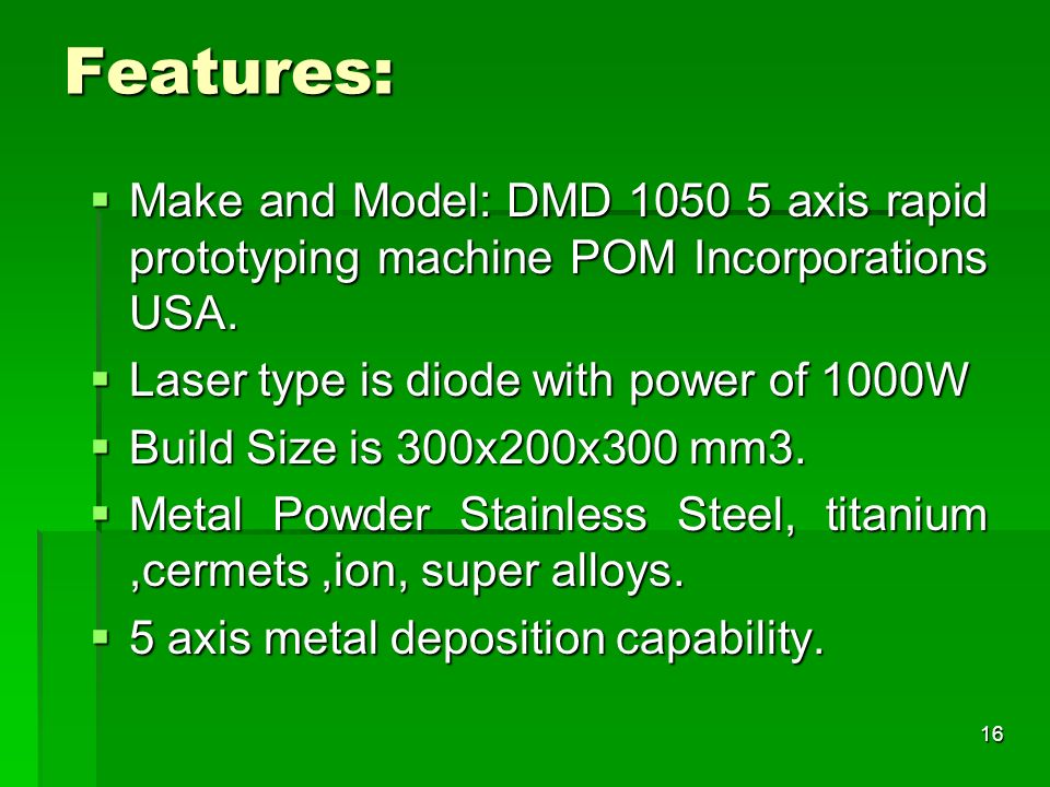 Features: Make and Model: DMD 1050 5 axis rapid prototyping machine POM Incorporations USA. Laser type is diode with power of 1000W.